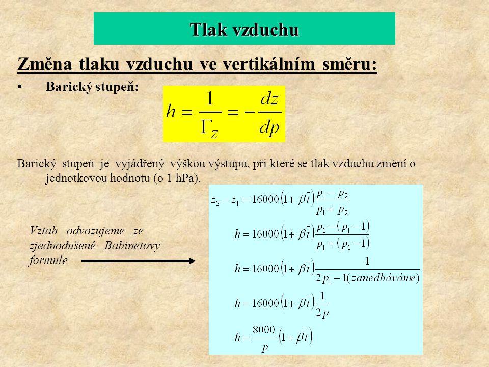 Změna tlaku vzduchu ve vertikálním směru: Barický stupeň: Barický stupeň je vyjádřený výškou výstupu, při které se tlak vzduchu změní o jednotkovou ho