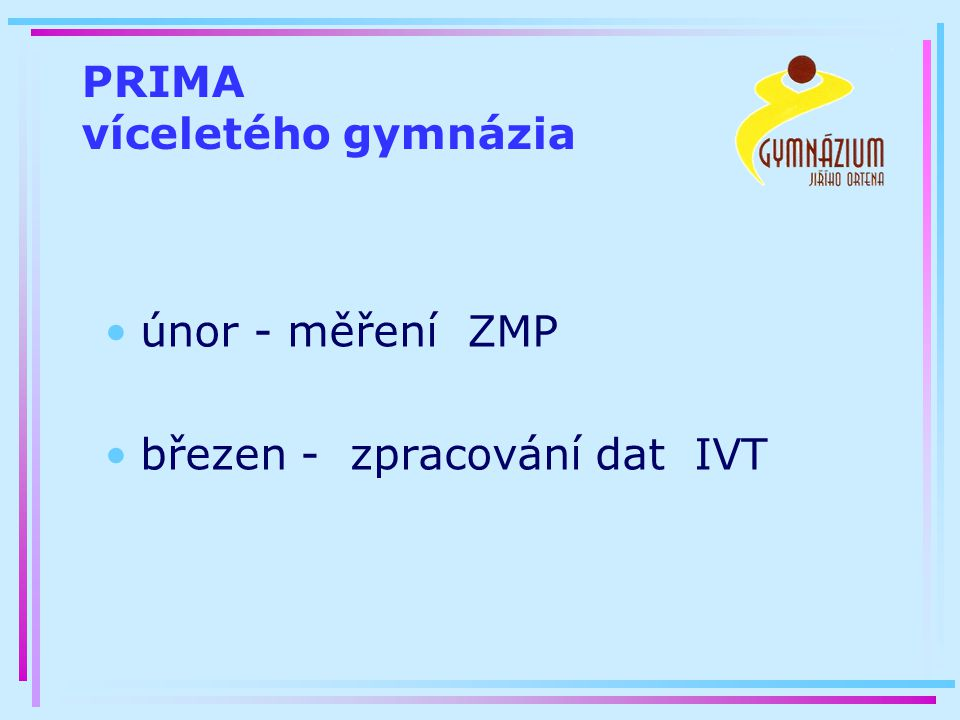 PRIMA víceletého gymnázia únor - měření ZMP březen - zpracování dat IVT