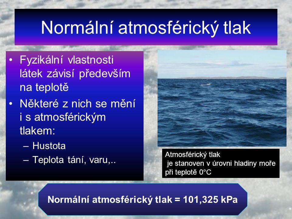 Normální atmosférický tlak Fyzikální vlastnosti látek závisí především na teplotě Některé z nich se mění i s atmosférickým tlakem: –Hustota –Teplota tání, varu,..