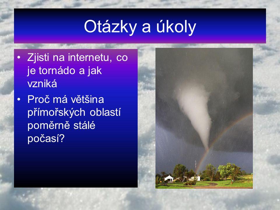 Otázky a úkoly Zjisti na internetu, co je tornádo a jak vzniká Proč má většina přímořských oblastí poměrně stálé počasí?