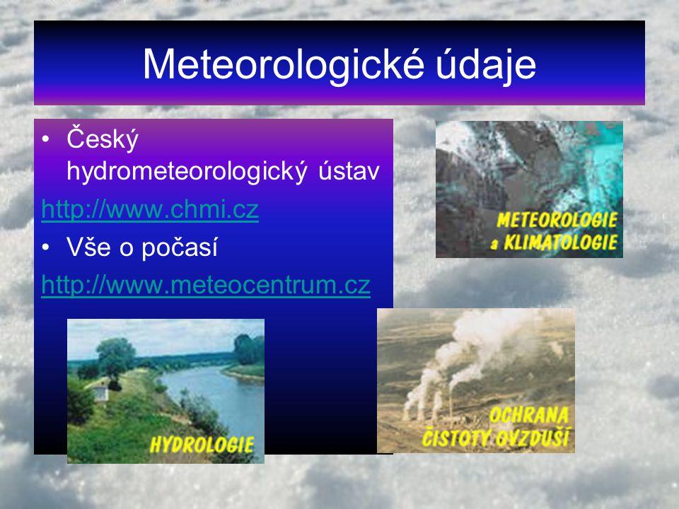 Meteorologické údaje Český hydrometeorologický ústav http://www.chmi.cz Vše o počasí http://www.meteocentrum.cz