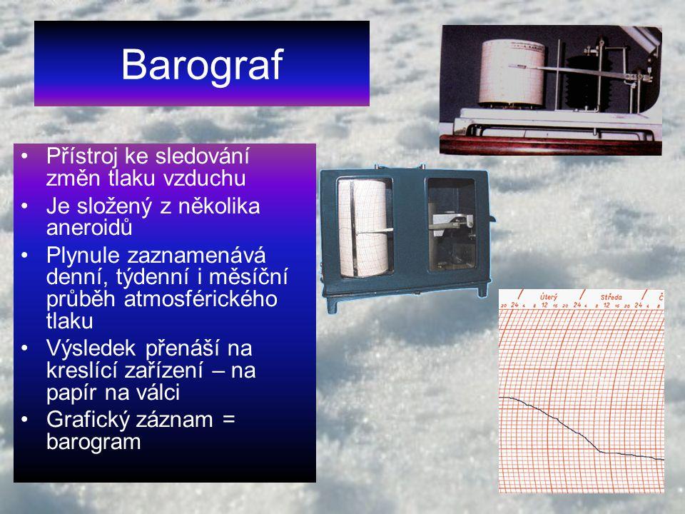 Barograf Přístroj ke sledování změn tlaku vzduchu Je složený z několika aneroidů Plynule zaznamenává denní, týdenní i měsíční průběh atmosférického tl