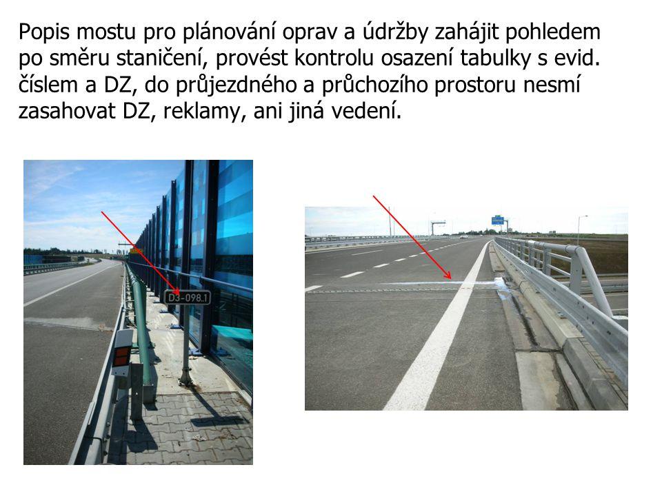 Popis mostu pro plánování oprav a údržby zahájit pohledem po směru staničení, provést kontrolu osazení tabulky s evid. číslem a DZ, do průjezdného a p