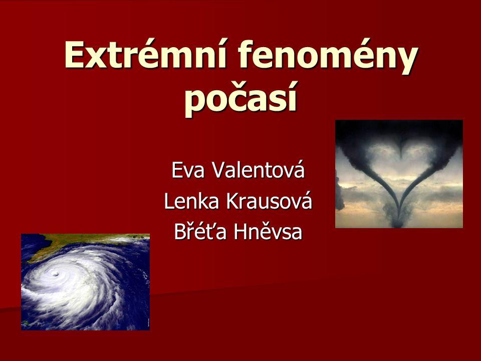 Extrémní fenomény počasí Eva Valentová Lenka Krausová Břéťa Hněvsa