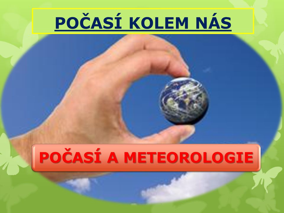 POČASÍ KOLEM NÁS POČASÍ A METEOROLOGIE