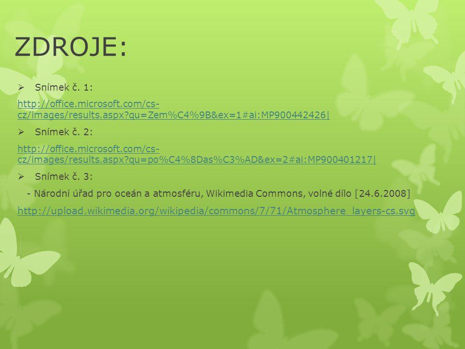 ZDROJE:  Snímek č. 1: http://office.microsoft.com/cs- cz/images/results.aspx?qu=Zem%C4%9B&ex=1#ai:MP900442426|  Snímek č. 2: http://office.microsoft