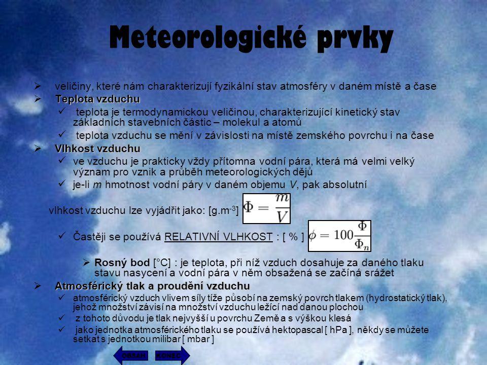 Meteorologické prvky  veličiny, které nám charakterizují fyzikální stav atmosféry v daném místě a čase T TT Teplota vzduchu teplota je termodynamic