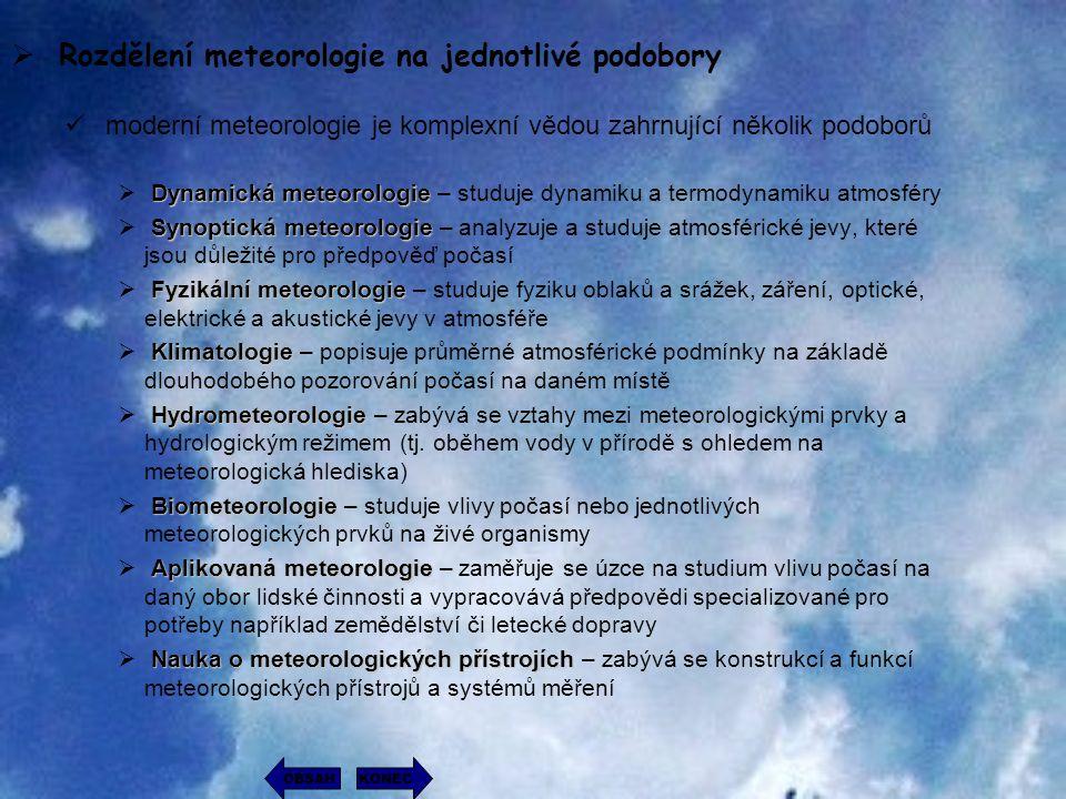  R Rozdělení meteorologie na jednotlivé podobory moderní meteorologie je komplexní vědou zahrnující několik podoborů D DD Dynamická meteorologie –