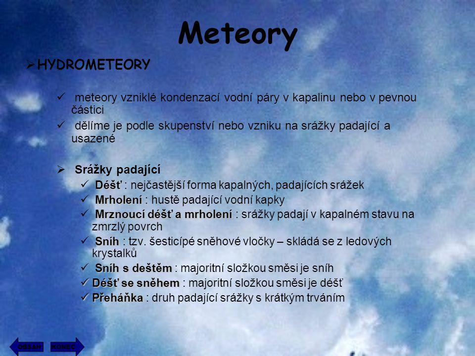 Meteory meteory vzniklé kondenzací vodní páry v kapalinu nebo v pevnou částici dělíme je podle skupenství nebo vzniku na srážky padající a usazené  S