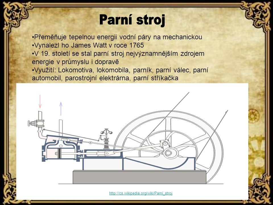 Přeměňuje tepelnou energii vodní páry na mechanickou Vynalezl ho James Watt v roce 1765 V 19.