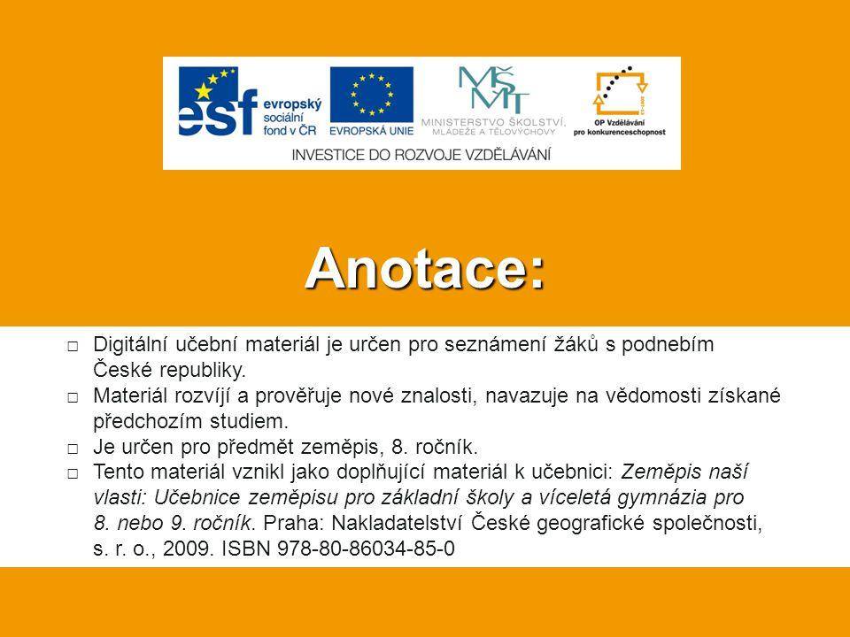 Anotace: □Digitální učební materiál je určen pro seznámení žáků s podnebím České republiky. □Materiál rozvíjí a prověřuje nové znalosti, navazuje na v