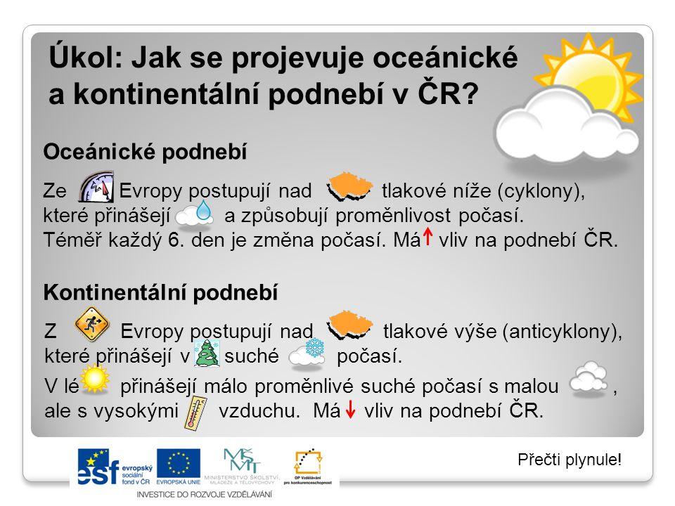 Úkol: Jak se projevuje oceánické a kontinentální podnebí v ČR? Ze Evropy postupují nad tlakové níže (cyklony), které přinášejí a způsobují proměnlivos