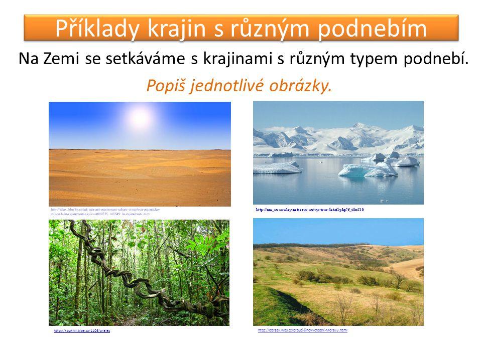 Příklady krajin s různým podnebím Na Zemi se setkáváme s krajinami s různým typem podnebí. Popiš jednotlivé obrázky. http://kouknii.blog.cz/1106/prale