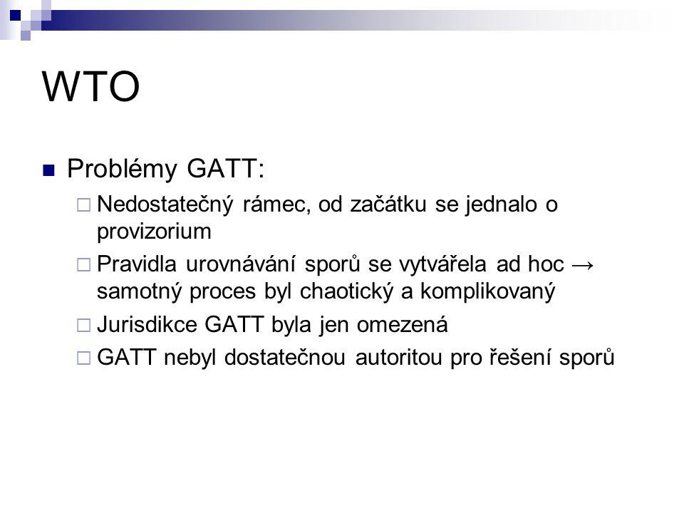 WTO Problémy GATT:  Nedostatečný rámec, od začátku se jednalo o provizorium  Pravidla urovnávání sporů se vytvářela ad hoc → samotný proces byl chao