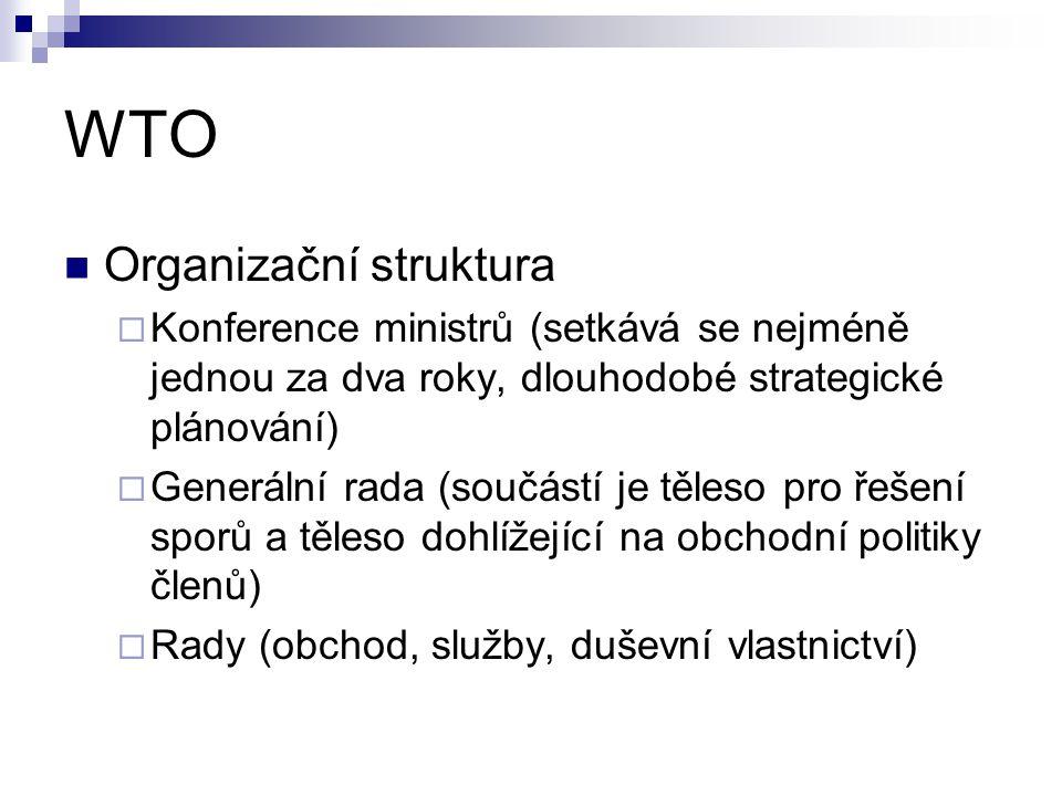 WTO Organizační struktura  Konference ministrů (setkává se nejméně jednou za dva roky, dlouhodobé strategické plánování)  Generální rada (součástí j