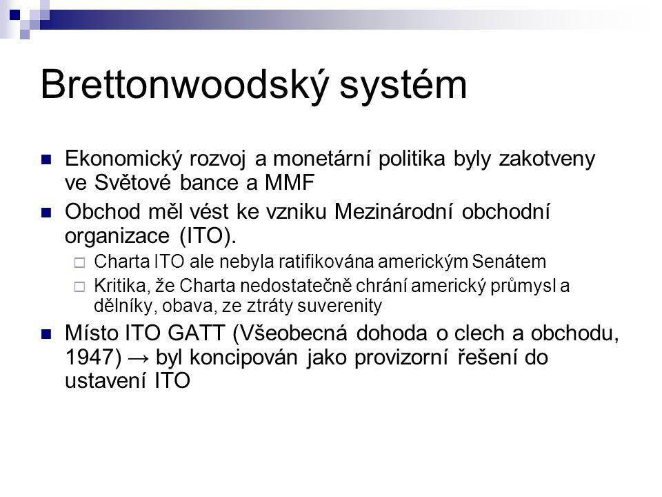 Brettonwoodský systém Ekonomický rozvoj a monetární politika byly zakotveny ve Světové bance a MMF Obchod měl vést ke vzniku Mezinárodní obchodní orga