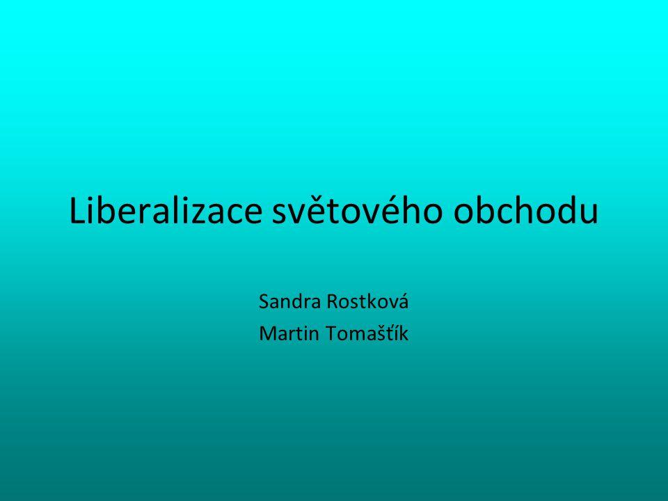 Liberalizace světového obchodu Sandra Rostková Martin Tomašťík