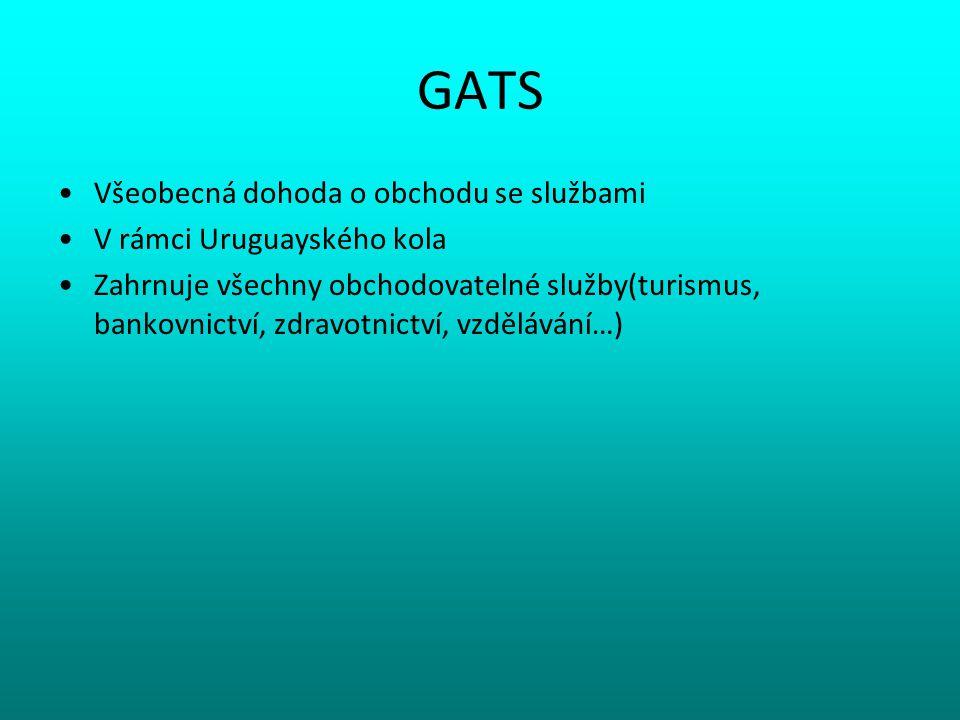 GATS Všeobecná dohoda o obchodu se službami V rámci Uruguayského kola Zahrnuje všechny obchodovatelné služby(turismus, bankovnictví, zdravotnictví, vz