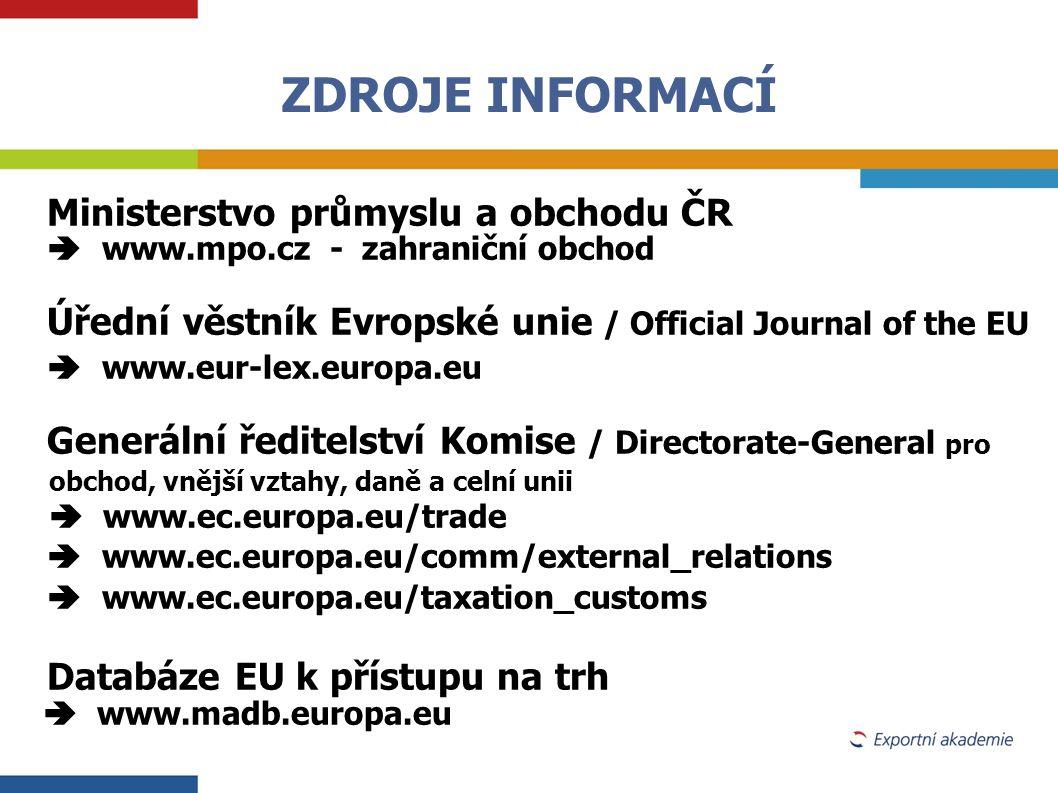 ZDROJE INFORMACÍ Ministerstvo průmyslu a obchodu ČR  www.mpo.cz - zahraniční obchod Úřední věstník Evropské unie / Official Journal of the EU  www.e