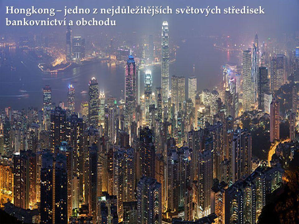 Hongkong – jedno z nejdůležitějších světových středisek bankovnictví a obchodu