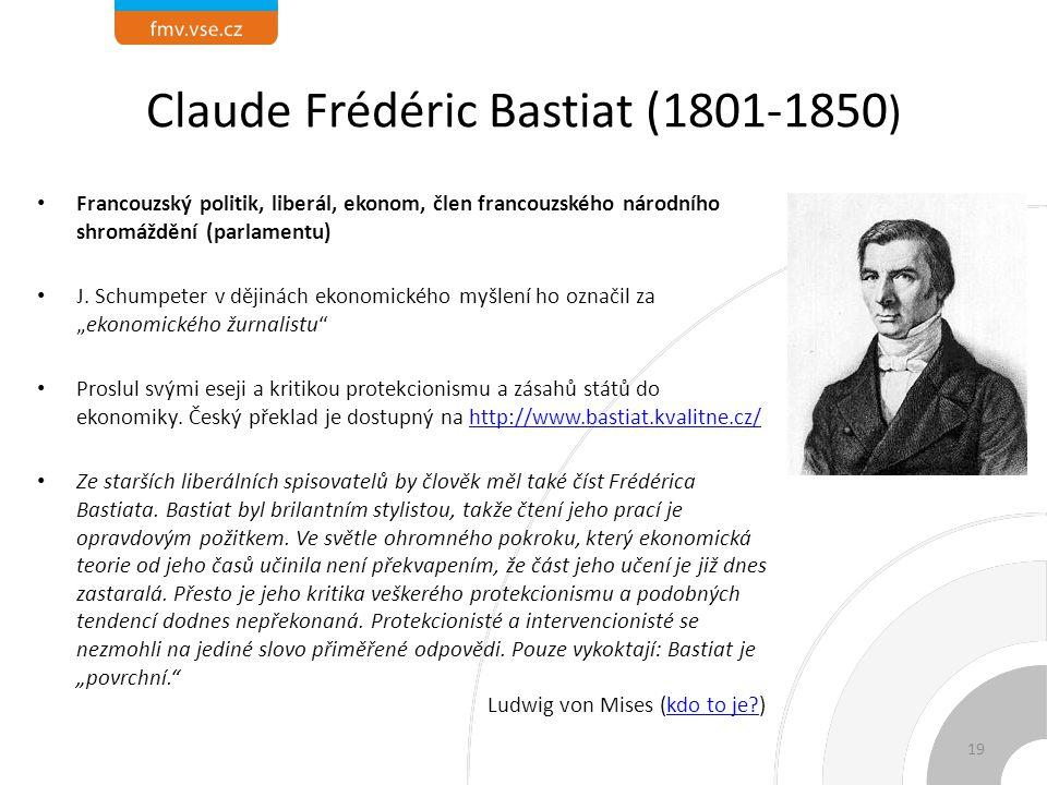 Claude Frédéric Bastiat (1801-1850 ) Francouzský politik, liberál, ekonom, člen francouzského národního shromáždění (parlamentu) J.