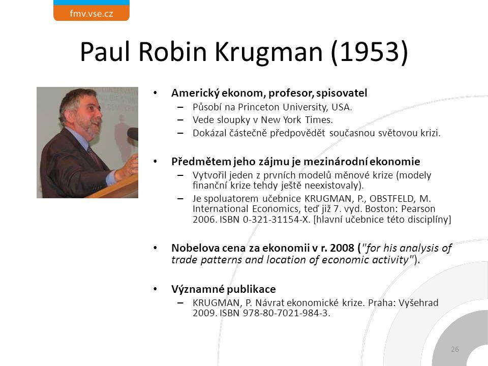 Paul Robin Krugman (1953) Americký ekonom, profesor, spisovatel – Působí na Princeton University, USA.