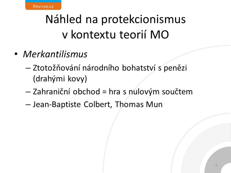 Náhled na protekcionismus v kontextu teorií MO Merkantilismus – Ztotožňování národního bohatství s penězi (drahými kovy) – Zahraniční obchod = hra s nulovým součtem – Jean-Baptiste Colbert, Thomas Mun 8