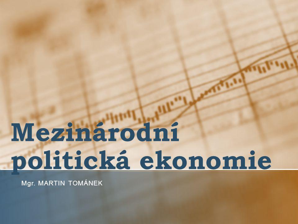 Mezinárodní politická ekonomie Mgr. MARTIN TOMÁNEK