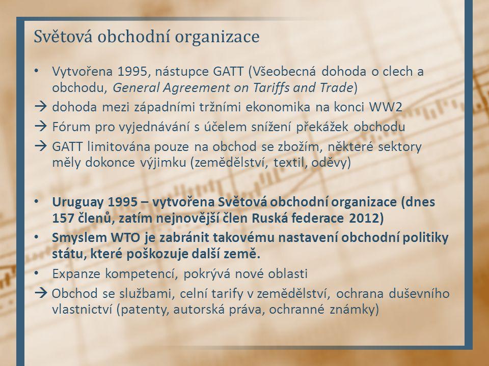 Světová obchodní organizace Vytvořena 1995, nástupce GATT (Všeobecná dohoda o clech a obchodu, General Agreement on Tariffs and Trade)  dohoda mezi z