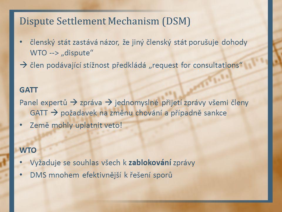 """Dispute Settlement Mechanism (DSM) členský stát zastává názor, že jiný členský stát porušuje dohody WTO --> """"dispute""""  člen podávající stížnost předk"""