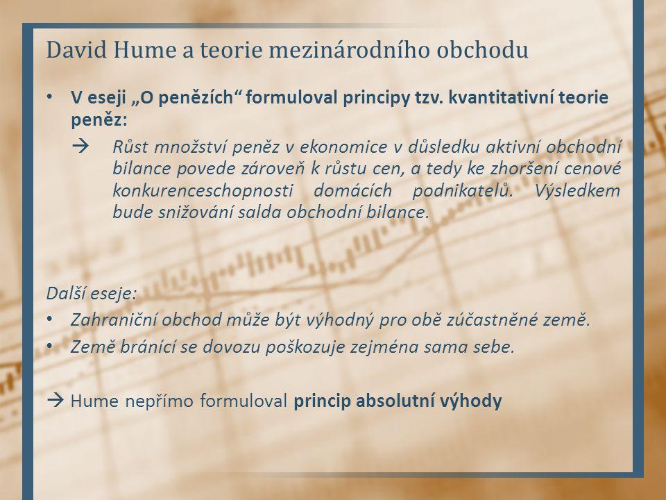 """David Hume a teorie mezinárodního obchodu V eseji """"O penězích"""" formuloval principy tzv. kvantitativní teorie peněz:  Růst množství peněz v ekonomice"""