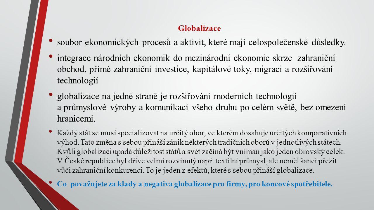 Globalizace soubor ekonomických procesů a aktivit, které mají celospolečenské důsledky. integrace národních ekonomik do mezinárodní ekonomie skrze zah