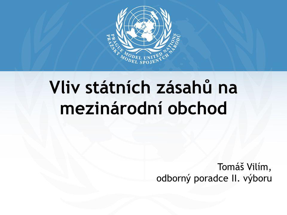 Vliv státních zásahů na mezinárodní obchod Tomáš Vilím, odborný poradce II. výboru