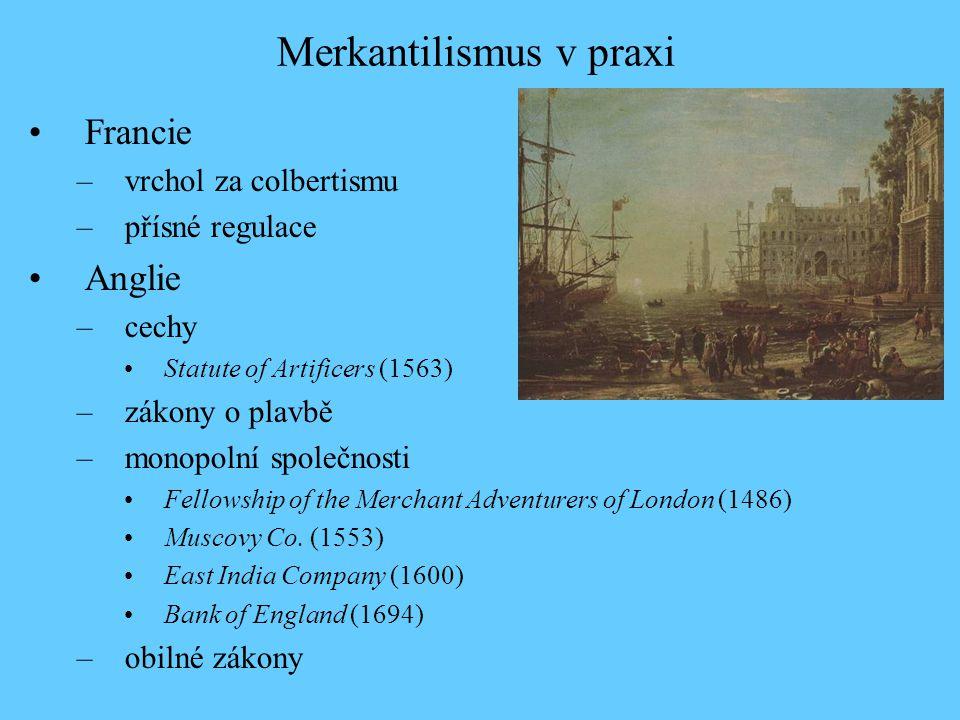 Francie –vrchol za colbertismu –přísné regulace Anglie –cechy Statute of Artificers (1563) –zákony o plavbě –monopolní společnosti Fellowship of the M
