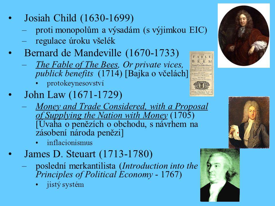 Josiah Child (1630-1699) –proti monopolům a výsadám (s výjimkou EIC) –regulace úroku všelék Bernard de Mandeville (1670-1733) –The Fable of The Bees,