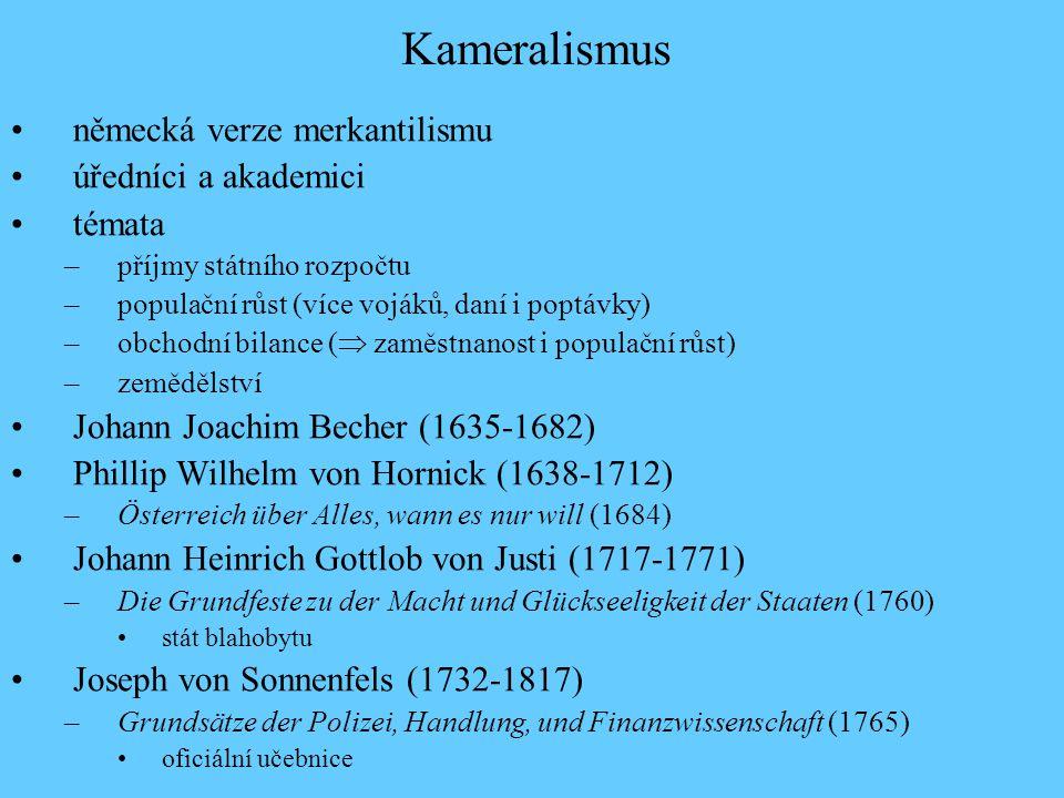 německá verze merkantilismu úředníci a akademici témata –příjmy státního rozpočtu –populační růst (více vojáků, daní i poptávky) –obchodní bilance ( 