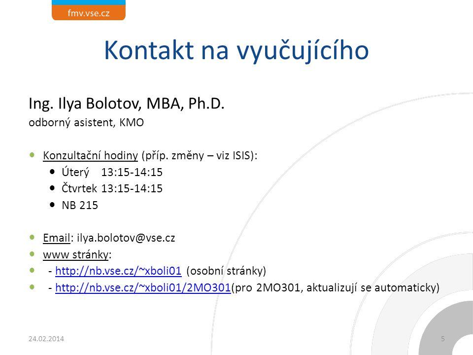 Kontakt na vyučujícího Ing. Ilya Bolotov, MBA, Ph.D. odborný asistent, KMO Konzultační hodiny (příp. změny – viz ISIS): Úterý 13:15-14:15 Čtvrtek 13:1