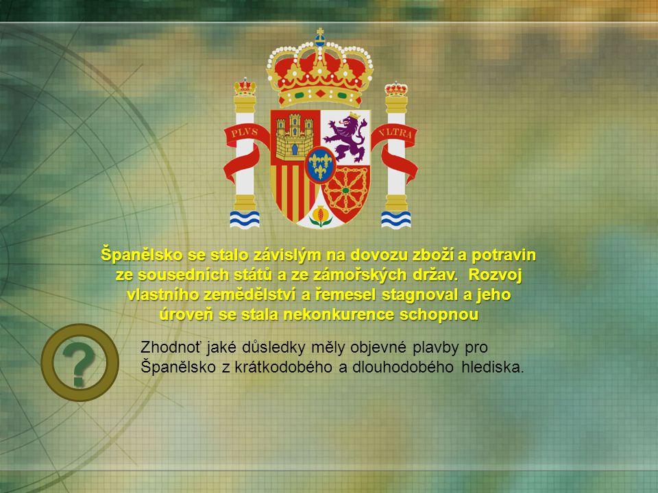 Španělsko se stalo závislým na dovozu zboží a potravin ze sousedních států a ze zámořských držav. Rozvoj vlastního zemědělství a řemesel stagnoval a j