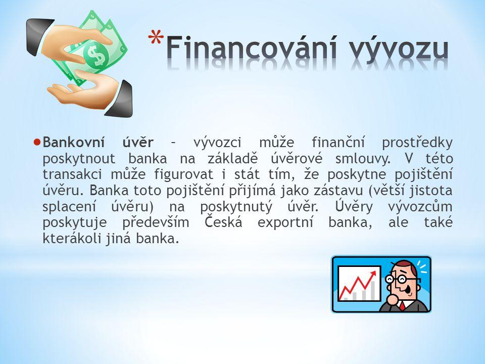 BB ankovní úvěr – vývozci může finanční prostředky poskytnout banka na základě úvěrové smlouvy. V této transakci může figurovat i stát tím, že posky