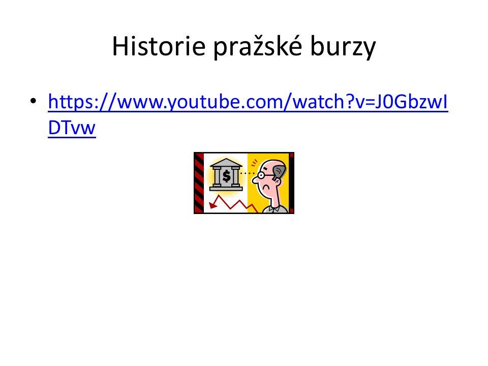 Historie pražské burzy https://www.youtube.com/watch?v=J0GbzwI DTvw https://www.youtube.com/watch?v=J0GbzwI DTvw