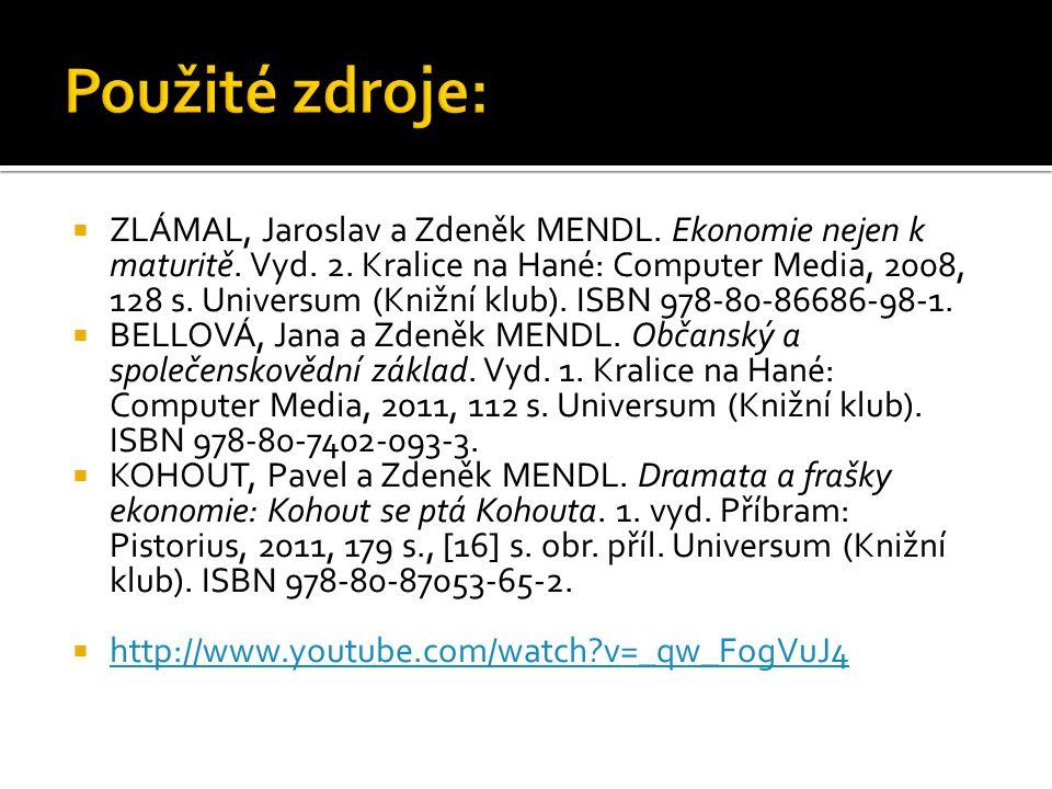  ZLÁMAL, Jaroslav a Zdeněk MENDL. Ekonomie nejen k maturitě. Vyd. 2. Kralice na Hané: Computer Media, 2008, 128 s. Universum (Knižní klub). ISBN 978-