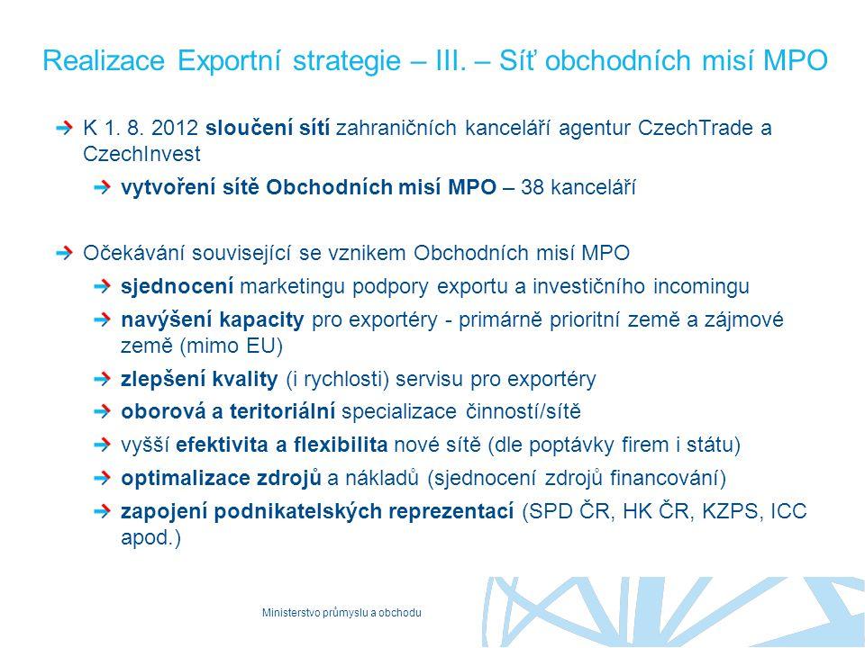 Ministerstvo průmyslu a obchodu Realizace Exportní strategie – III. – Síť obchodních misí MPO K 1. 8. 2012 sloučení sítí zahraničních kanceláří agentu