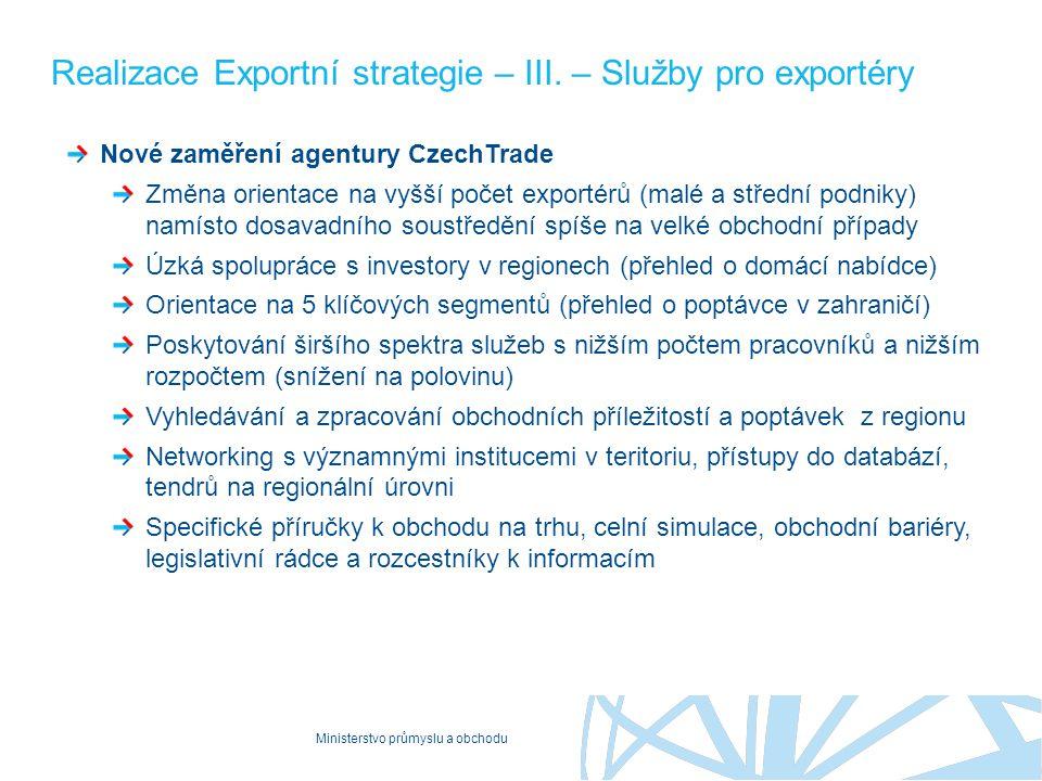 Ministerstvo průmyslu a obchodu Realizace Exportní strategie – III. – Služby pro exportéry Nové zaměření agentury CzechTrade Změna orientace na vyšší