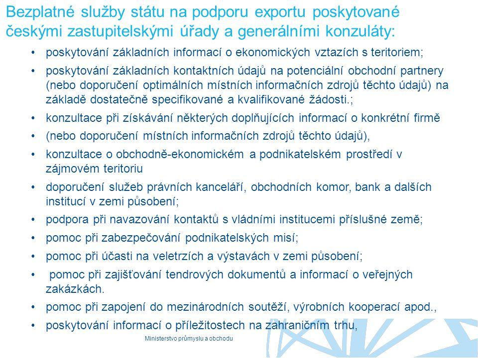 Ministerstvo průmyslu a obchodu Bezplatné služby státu na podporu exportu poskytované českými zastupitelskými úřady a generálními konzuláty: poskytová