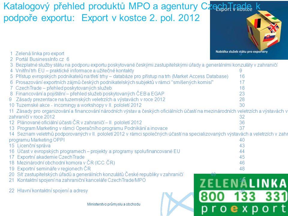 Ministerstvo průmyslu a obchodu Katalogový přehled produktů MPO a agentury CzechTrade k podpoře exportu: Export v kostce 2. pol. 2012 1 Zelená linka p