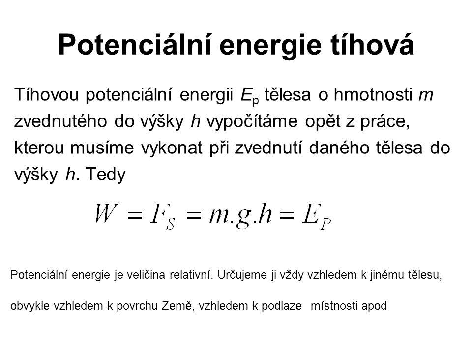 Potenciální energie tíhová Tíhovou potenciální energii E p tělesa o hmotnosti m zvednutého do výšky h vypočítáme opět z práce, kterou musíme vykonat p