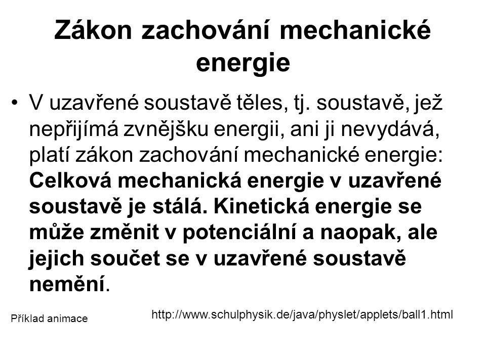 Zákon zachování mechanické energie V uzavřené soustavě těles, tj. soustavě, jež nepřijímá zvnějšku energii, ani ji nevydává, platí zákon zachování mec