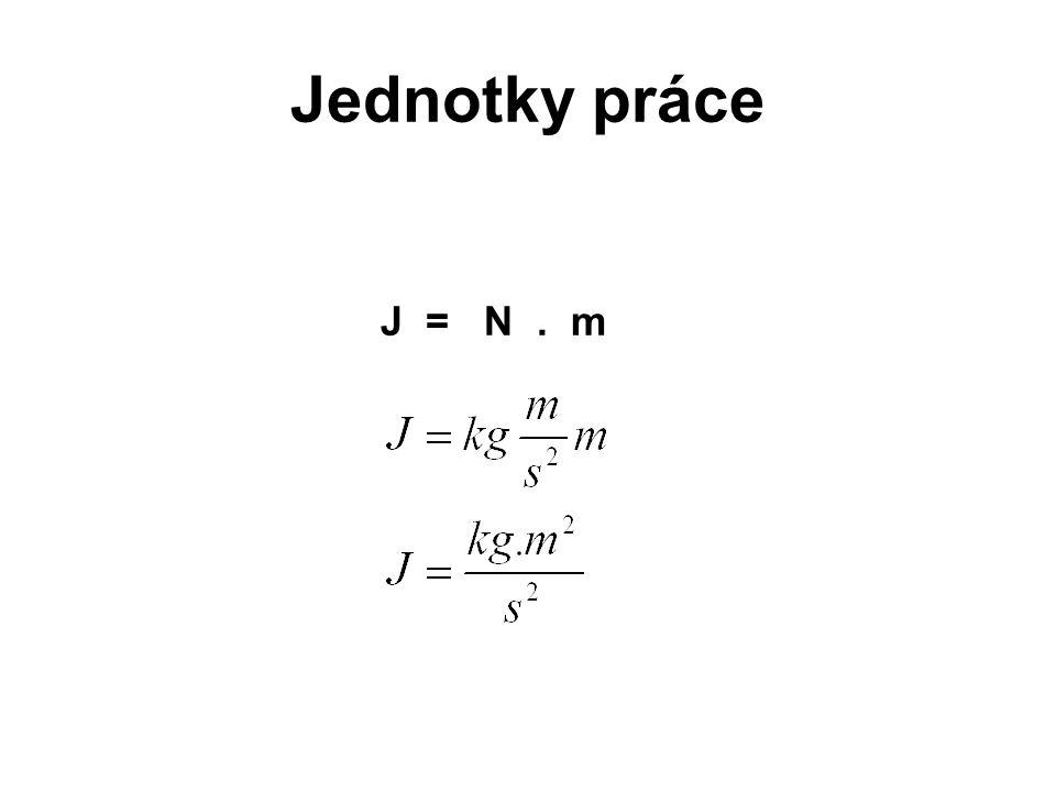 Jednotky práce J = N. m