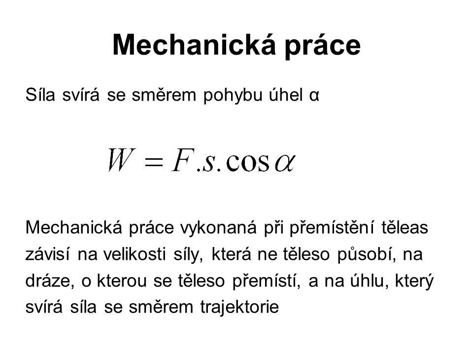 Mechanická práce Síla svírá se směrem pohybu úhel α Mechanická práce vykonaná při přemístění těleas závisí na velikosti síly, která ne těleso působí,