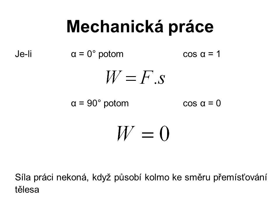 Mechanická práce Je-li α = 0° potom cos α = 1 α = 90° potom cos α = 0 Síla práci nekoná, když působí kolmo ke směru přemísťování tělesa